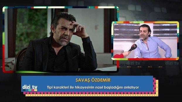 Dizi TV Savaş Özdemir, Tipi karakteri ile hikayesinin nasıl başladığını anlattı.